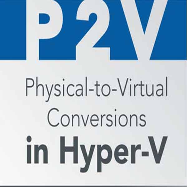 برنامه تبدیل سرورهای فیزیکی به ماشین مجازی(P2V) در HYPER-V